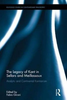 The legacy of Kant in Sellars and Meillassoux by Fabio Gironi