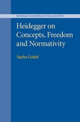 Heidegger on concepts, freedom and normativity by Sacha Golob