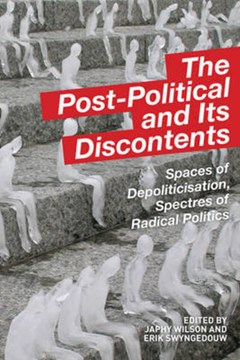 The post-political and its discontents by Japhy Wilson