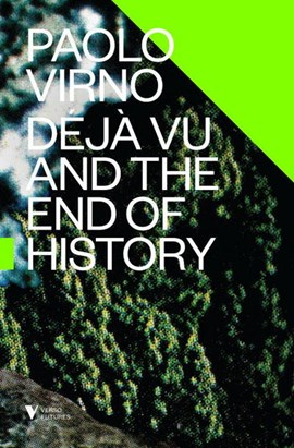 Déjà vu and the end of history by Paolo Virno