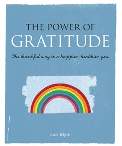 The power of gratitude by Lois Blyth