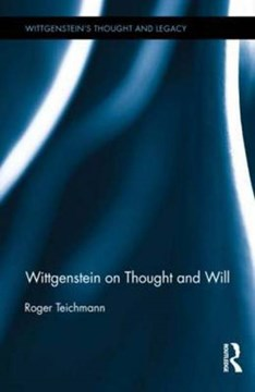 Wittgenstein on thought and will by Roger Teichmann