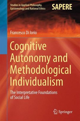 Cognitive Autonomy and Methodological Individualism by Francesco Di Iorio