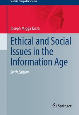 Ethical and social issues in the information age by Joseph Migga Kizza