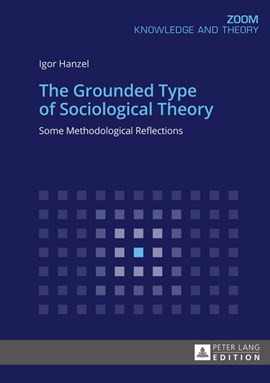 The Grounded Type of Sociological Theory by Igor Hanzel
