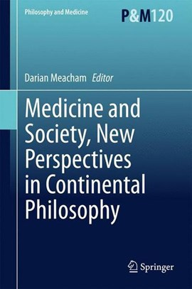 Medicine and society, new perspectives in continental philosophy by Darian Meacham