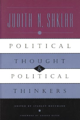 Political Thought and Political Thinkers by Judith N. Shklar