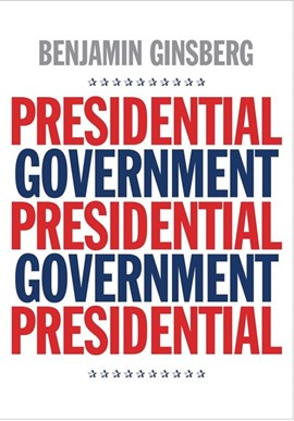 Presidential government by Benjamin Ginsberg