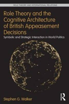 Role theory and the cognitive architecture of British appeasement decisions by Stephen G. Walker