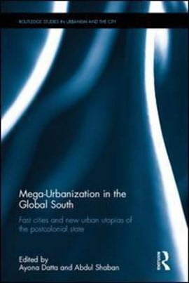 Mega-urbanization in the global South by Ayona Datta