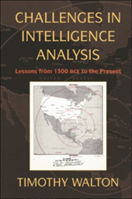 Challenges in intelligence analysis by Timothy Walton
