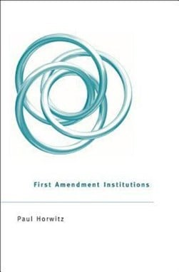 First Amendment institutions by Paul Horwitz
