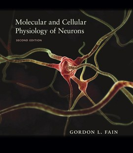 Molecular and cellular physiology of neurons by Gordon L. Fain