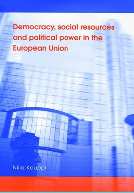 Democracy, social resources and political power in the European Union by Niilo Kauppi