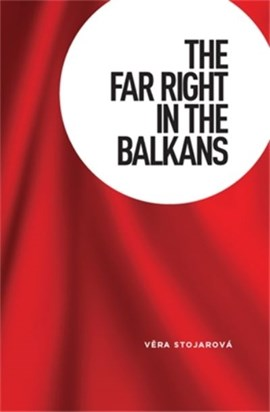 The far right in the Balkans by Vera Stojarová