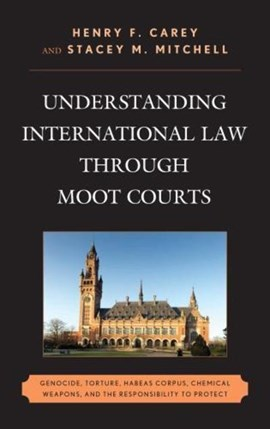 Understanding international law through moot courts by Henry F Carey