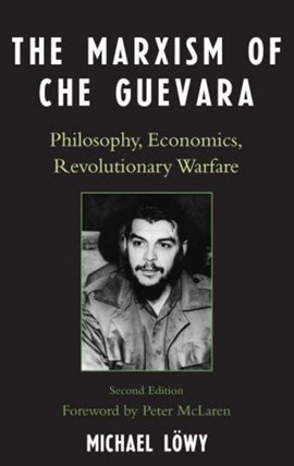The Marxism of Che Guevara by Michael Löwy