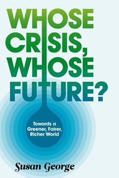 Whose crisis, whose future? by Susan George