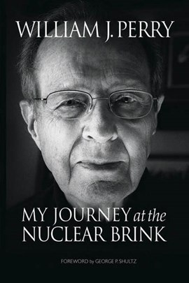 My journey at the nuclear brink by William Perry