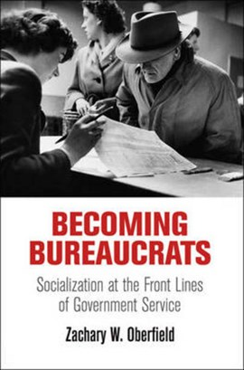 Becoming bureaucrats by Zachary W. Oberfield