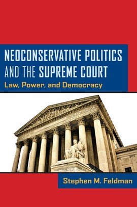 Neoconservative politics and the Supreme Court by Stephen M. Feldman