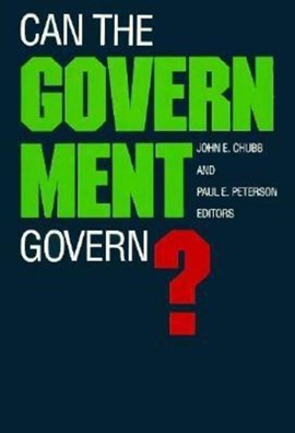 Can the Government Govern? by John E. Chubb