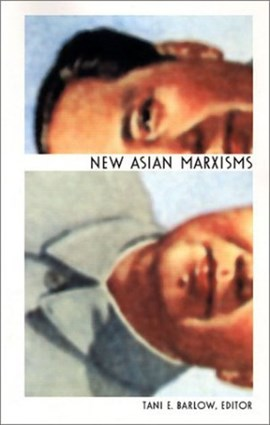 New Asian Marxisms by Tani Barlow