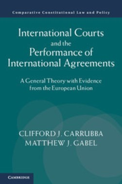 International courts and the performance of international agreements by Clifford J. Carrubba