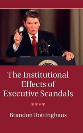 The institutional effects of executive scandals by Brandon Rottinghaus