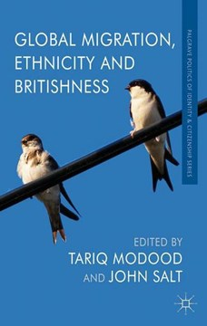 Global migration, ethnicity and Britishness by T. Modood