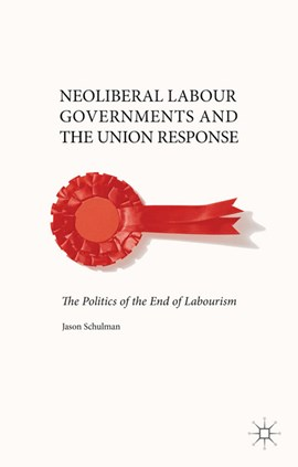 Neoliberal labour governments and the union response by J. Schulman