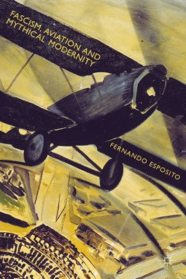 Fascism, aviation and mythical modernity by Fernando Esposito