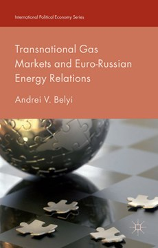 Transnational gas markets and Euro-Russian energy relations by Andrei V. Belyi
