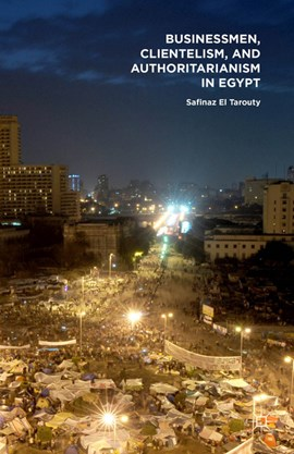 Businessmen, clientelism, and authoritarianism in Egypt by Safinaz El Tarouty