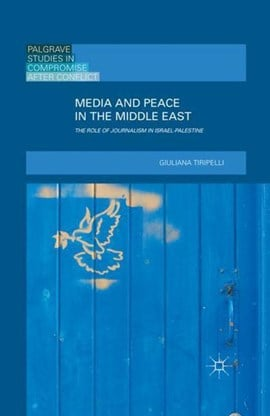 Media and peace in the Middle East by G. Tiripelli
