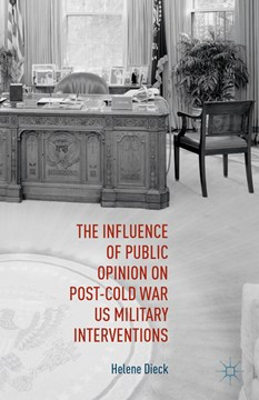 The Influence of Public Opinion on Post-Cold War US Military Interventions by Helene Dieck