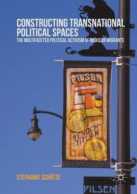 Constructing transnational political spaces by Stephanie Schütze