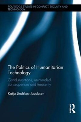 The politics of humanitarian technology by Katja Lindskov Jacobsen