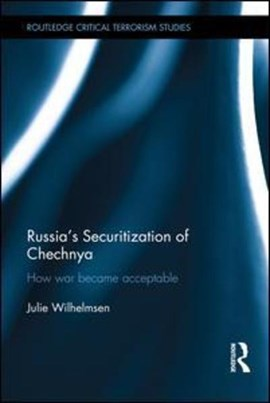 Russia's securitization of Chechnya by Julie Wilhelmsen
