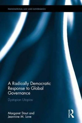 A radically Democratic response to global governance by Margaret Stout