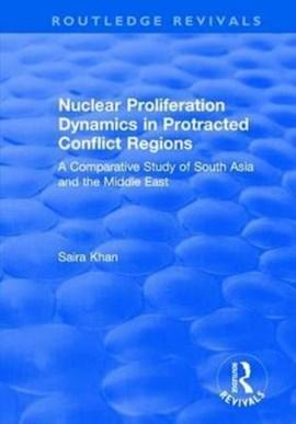 Nuclear Proliferation Dynamics in Protracted Conflict Regions by Saira Khan