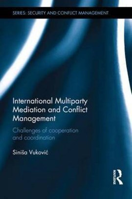 International multiparty mediation and conflict management by Sinisa Vukovic