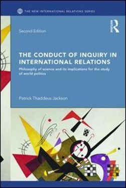 The conduct of inquiry in international relations by Patrick Thaddeus Jackson