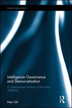 Intelligence governance and democratisation by Peter Gill
