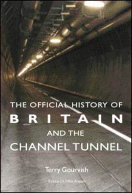 The official history of Britain and the Channel Tunnel by Terry Gourvish