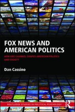 Fox News and American politics by Dan Cassino