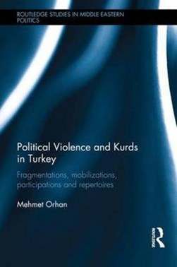 Political violence and Kurds in Turkey by Mehmet Orhan
