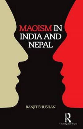 Maoism in India and Nepal by Ranjit Bhushan