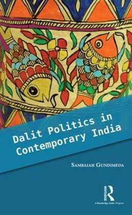Dalit politics in contemporary India by Sambaiah Gundimeda