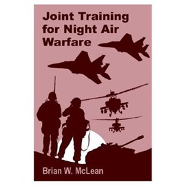 Joint Training for Night Air Warfare by Brian W McLean
